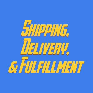 Shipping, Delivery, & Fulfillment