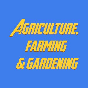 Agriculture, farming, & gardening