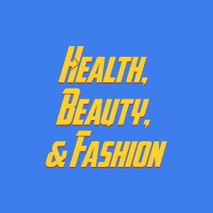 Health, Beauty, & Fashion